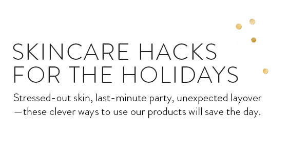 Skincare Hacks for the Holidays