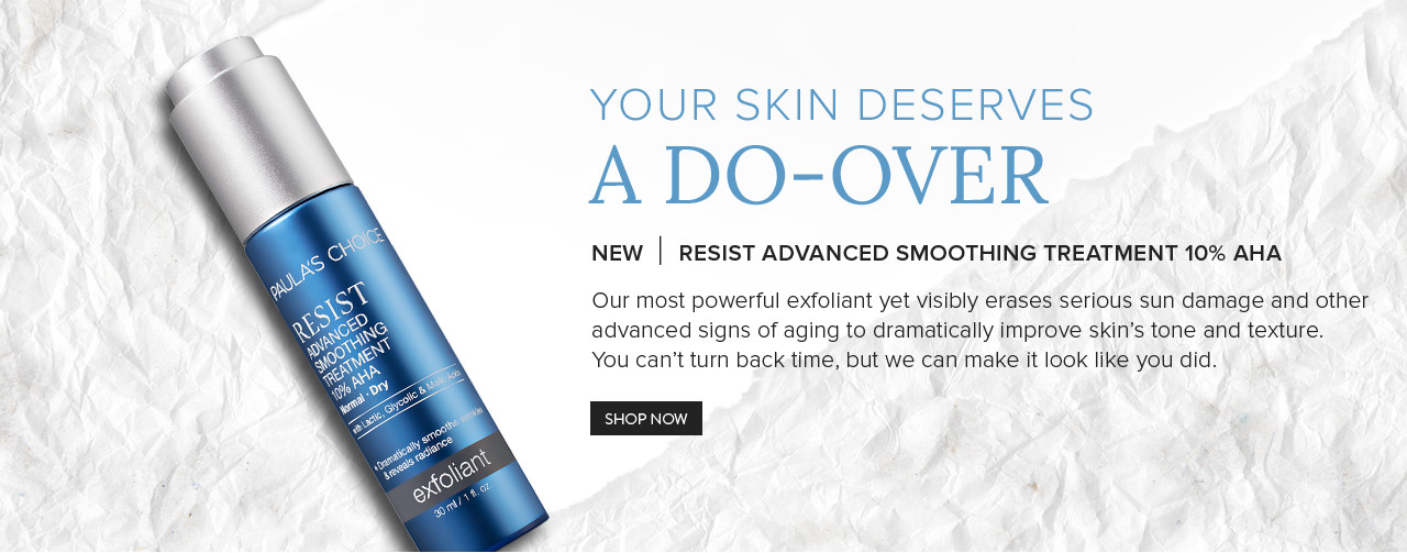 Your Skin Deserves a Do-Over. RESIST Advanced Smoothing Treatment 10% AHA. Shop Now.